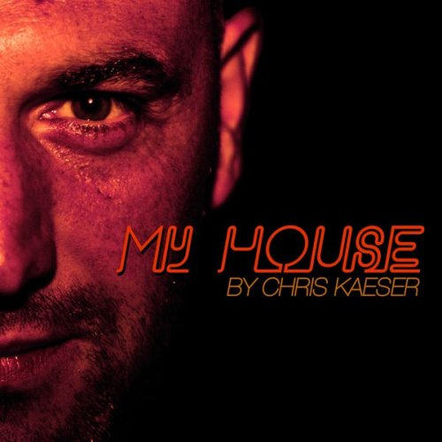 Chris Kaeser - My House