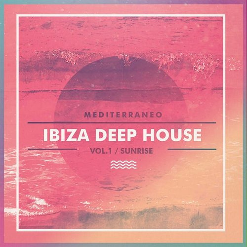 VA - Ibiza Deep House Vol 1 Sunrise Mediterraneo (2015)