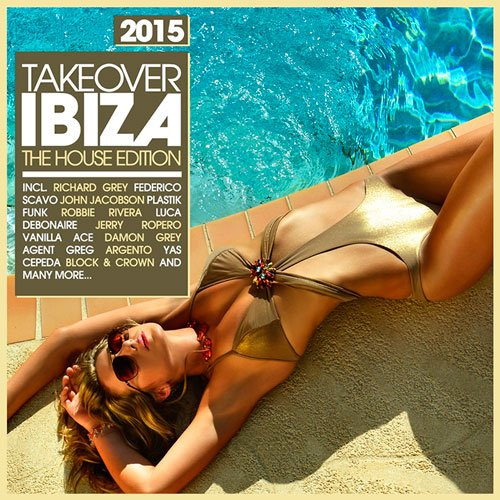 VA - Takeover Ibiza 2015 - The House Edition
