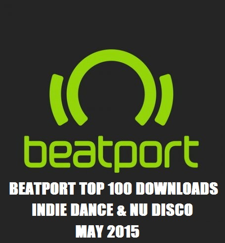 beatport top 100 indie dance & nu disco may 2015