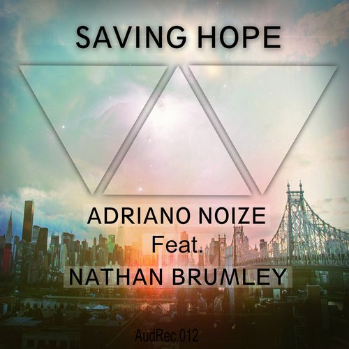 Adriano Noize feat. Nathan Brumley - Saving Hope (Original Mix)