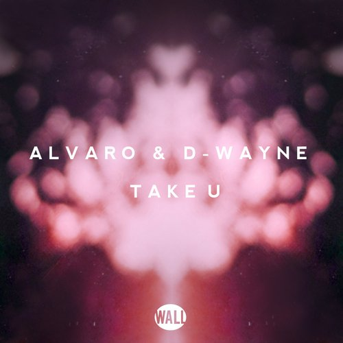 Alvaro & D-wayne - Take U (Original Mix)
