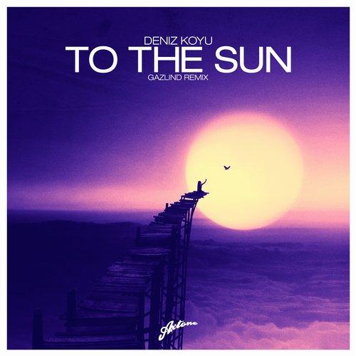 Deniz Koyu - To The Sun (Gazlind Remix)