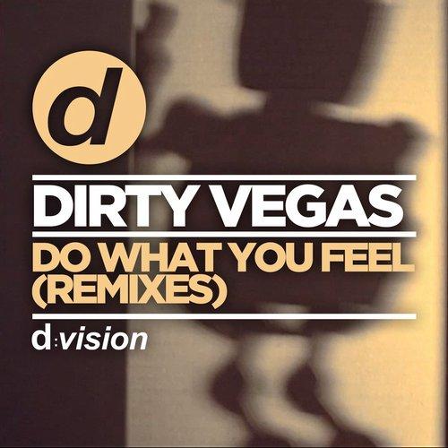 Dirty Vegas - Do What You Feel REMIXES