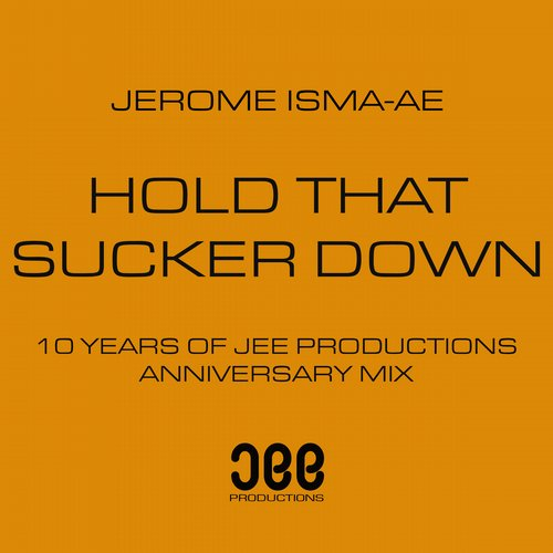 Jerome Isma-Ae - Hold That Sucker Down (Jerome Isma-Ae's 10 Year Anniversary Mix)