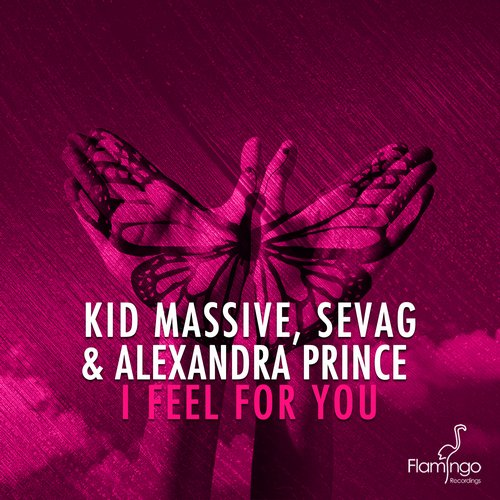 Kid Massive, Alexandra Prince, Sevag - I Feel For You
