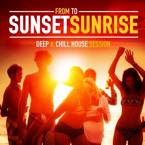 VA - From Sunset to Sunrise Deep and Chill House Session (2015)
