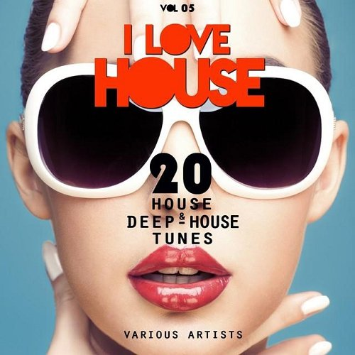 VA - I LOVE HOUSE 20 House and Deep-House Tunes Vol 05  (2015)