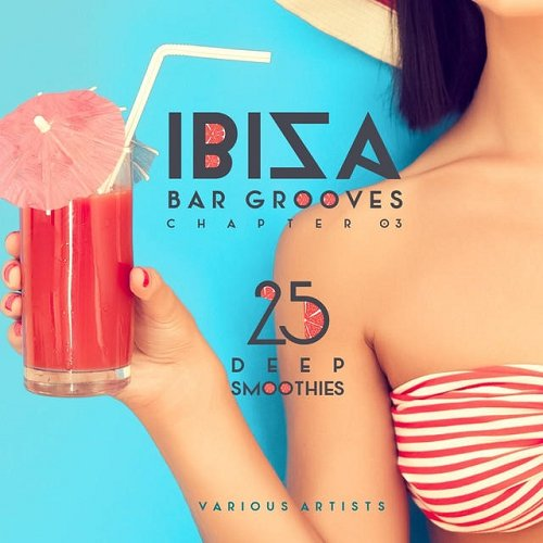 VA - IBIZA Bar Grooves Chapter 03 - 25 Deep Smoothies (2015)