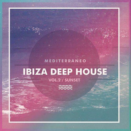 VA - Ibiza Deep House Vol 2 Sunset Mediterraneo (2015)