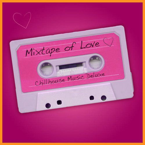 VA - Mixtape of Love Chillhouse Music Deluxe (2015)