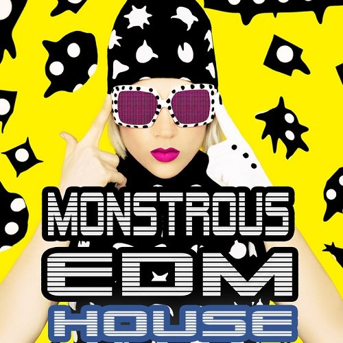 VA - Monstrous EDM House (Smashing Electro Pumpers For The Clubbing Society) (2015)