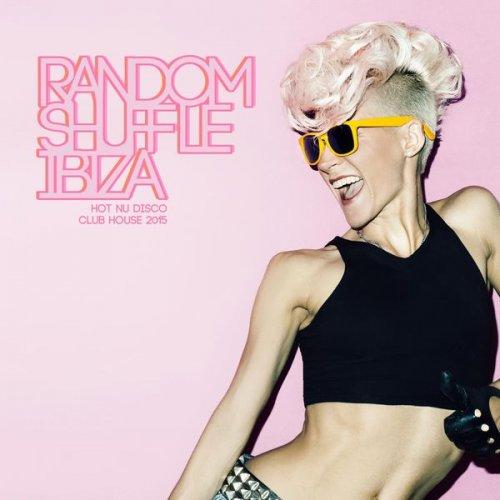 VA - Random Shuffle Ibiza - Hot Nu Disco Club House 2015