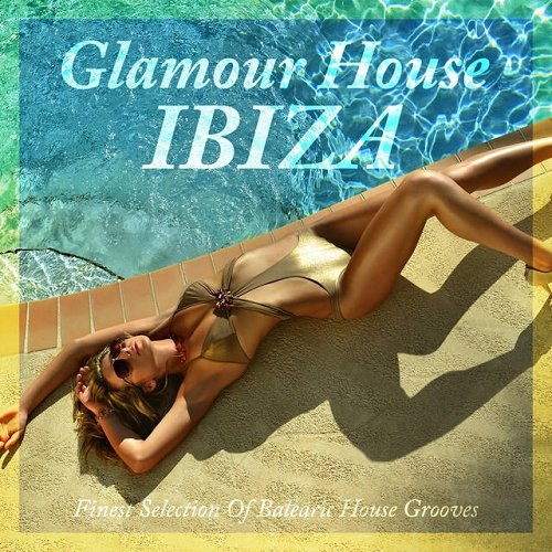 VA - Glamour House Ibiza - Finest Selection of Balearic House Grooves (2015)