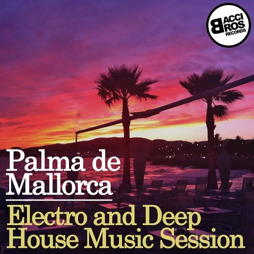 VA - Palma de Maiorca - Electro and Deep House Music Session (2015)