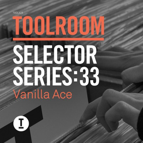 VA - Toolroom Selector Series 33 Vanilla Ace (2015)