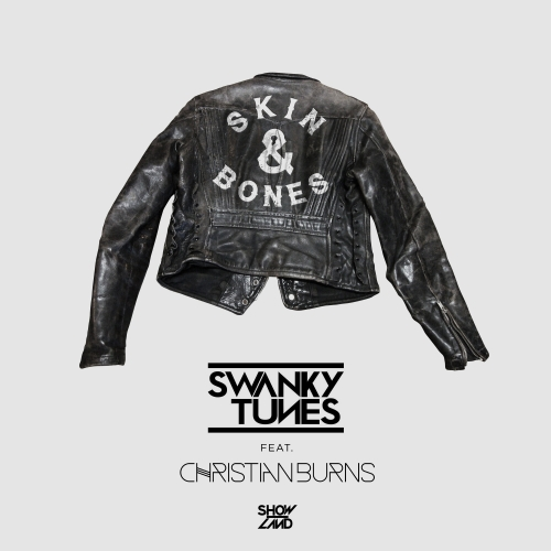 Swanky Tunes Feat. Christian Burns - Skin&Bones (Original Mix)