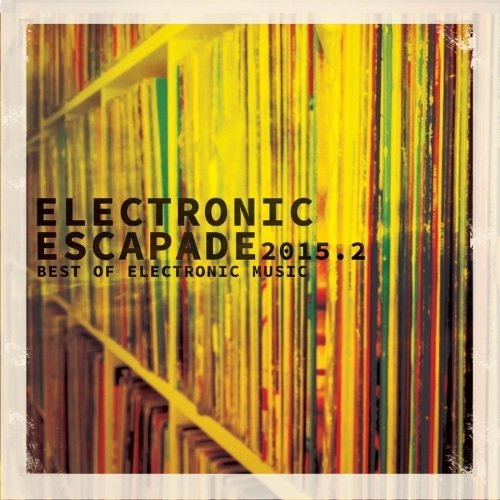 VA - Electronic Escapade 2015, Vol. 2 (The Very Best of Modern Electronic House Music)