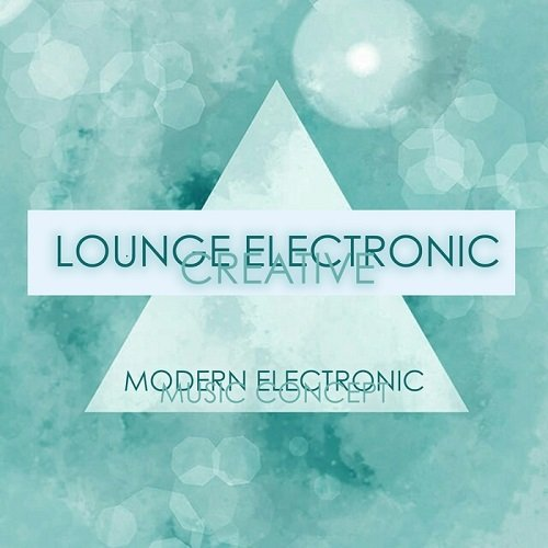 VA - Lounge Electronic Creative (Modern Electronic Music Concept) (2015)