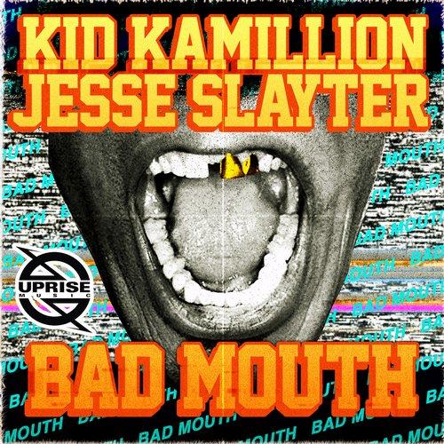 Kid Kamillion & Jesse Slayter - Bad Mouth (Original Mix)