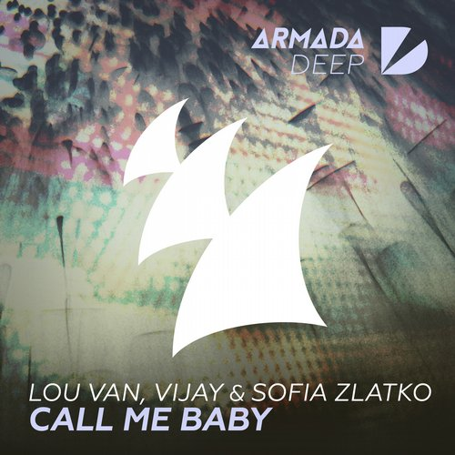 Lou Van, Vijay & Sofia Zlatko - Call Me Baby (Original Mix).