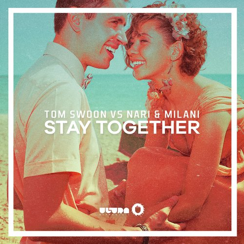 Tom Swoon vs Nari & Milani - Stay Together (Original Mix)