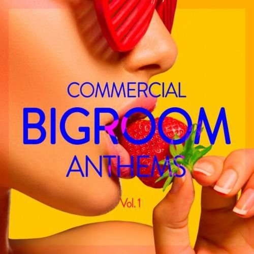 VA - Commercial Bigroom Anthems, Vol. 1 (2015)