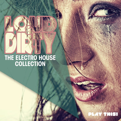VA - Loud & Dirty The Electro House Collection (2015)
