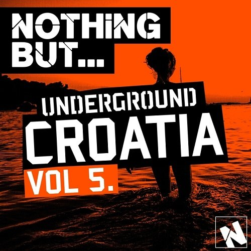 VA - Nothing But... Underground Croatia, Vol. 5 (2015)