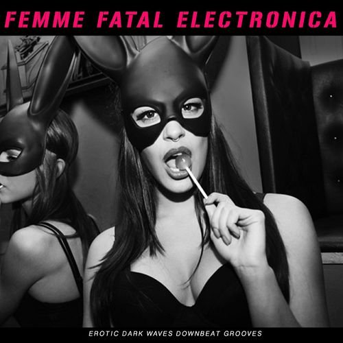 VA - Femme Fatal Electronica Erotic Dark Waves Downbeat Grooves