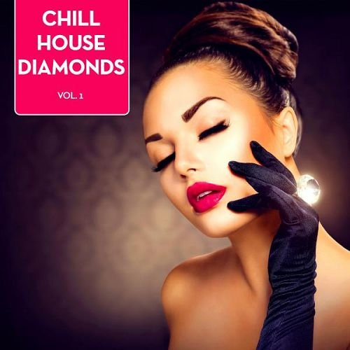 VA - Chill House Diamonds, Vol. 1 (2016)