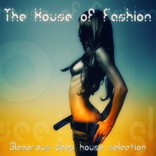 VA - The House of Fashion Glamorous Deep House Selection (2016)