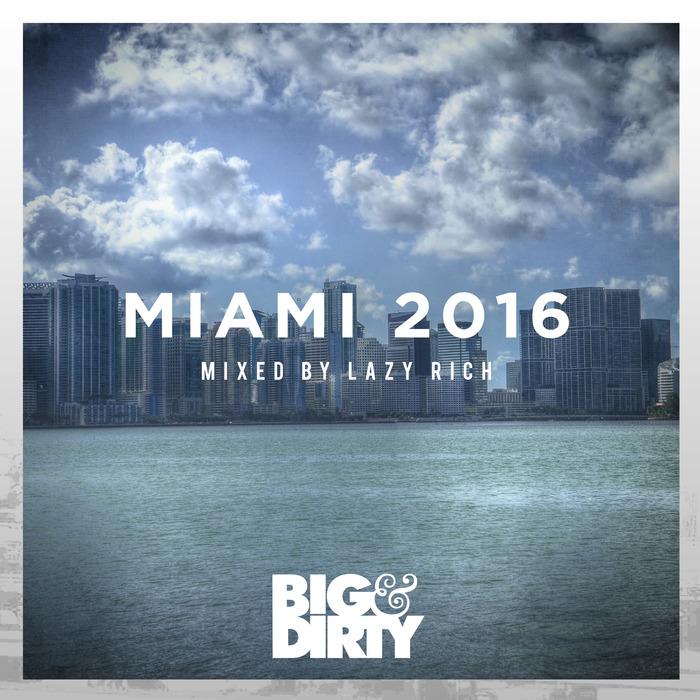 VA - Big & Dirty Miami 2016 (Mixed by Lazy Rich) (2016)