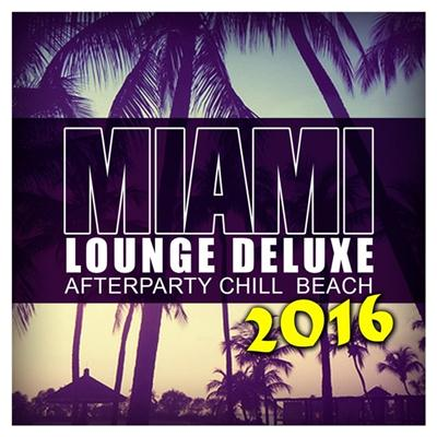 VA - Miami Lounge Deluxe 2016 Afterparty Chill Beach