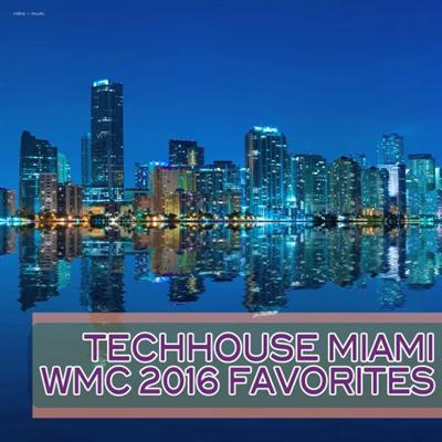 VA - Techhouse Miami WMC 2016 Favorites