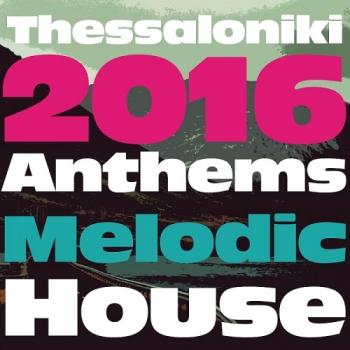 VA - Thessaloniki 2016 Anthems Melodic House (2016)