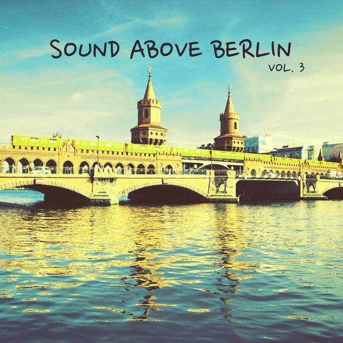 VA - Sound Above Berlin, Vol. 3 (2016)