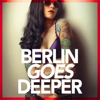 VA - Berlin Goes Deeper (A Unique Selection Of Deep House Tunes) (2016)