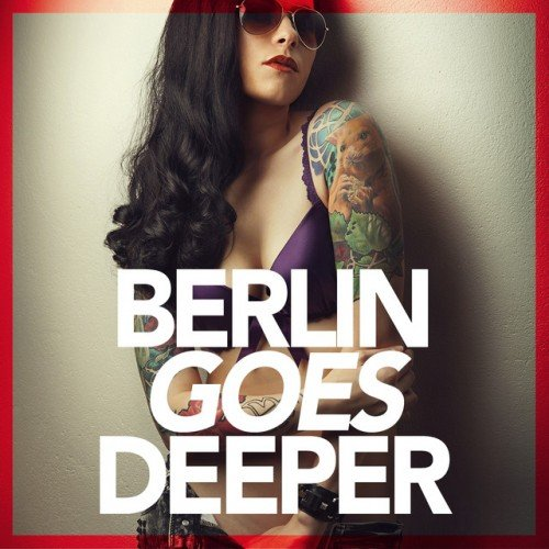 VA - Berlin Goes Deeper A Unique Selection Of Deep House Tunes (2016)