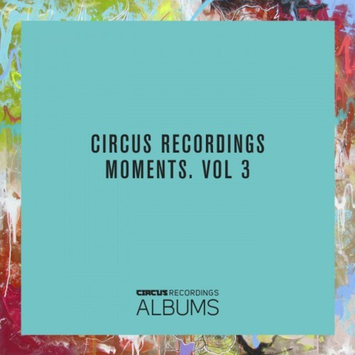 VA - Circus Recordings Moments, Vol. 3 (2016)