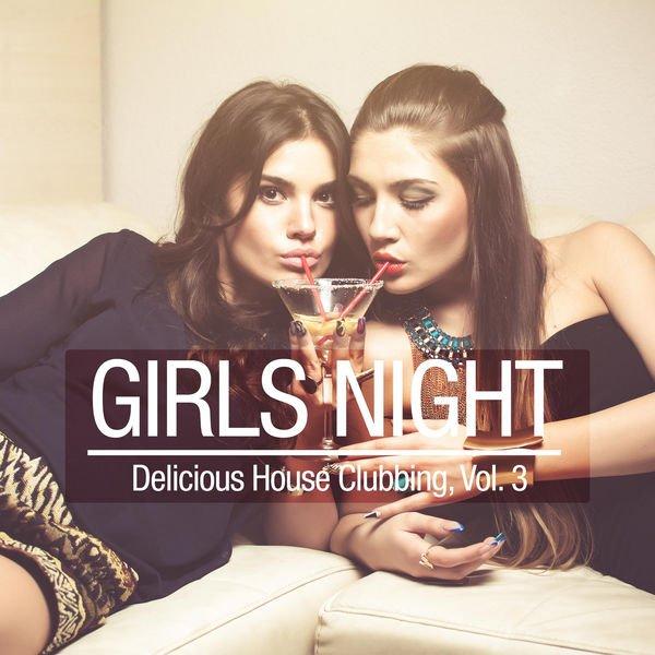 VA - Girls Night - Delicious House Clubbing, Vol. 3 (2016)