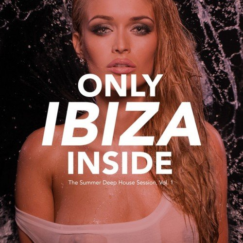 VA - Only IBIZA Inside - The Summer Deep House Session Vol.1 (2016)