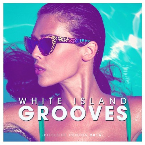 VA - White Island Grooves - Poolside Edition 2016