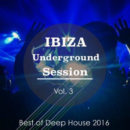 VA - Ibiza Underground Session, Vol. 3 (Best Of Deep House 2016)