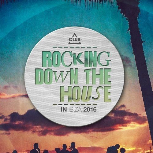 VA - Rocking Down the House in Ibiza 2016