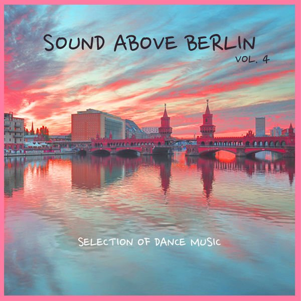 VA - Sound Above Berlin, Vol. 4 - Selection of Dance Music (2016)