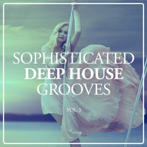 VA - Sophisticated Deep House Grooves Vol.3 (2016)