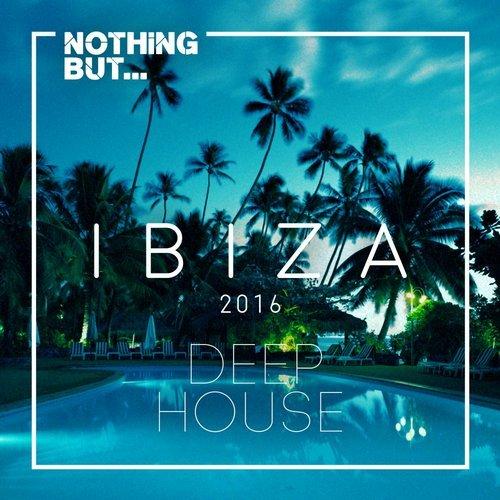 VA - Nothing But... Ibiza, Deep House (2016)