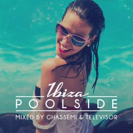 VA - Poolside Ibiza 2016 (Mixed by Ghassemi & Televisor)