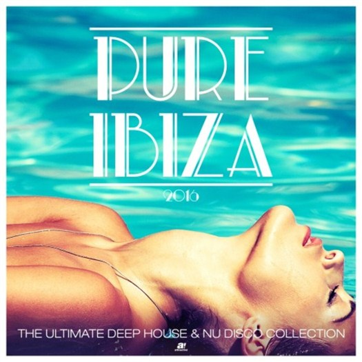 VA - Pure Ibiza 2016 - The Ultimate Deep House & Nu Disco Collection
